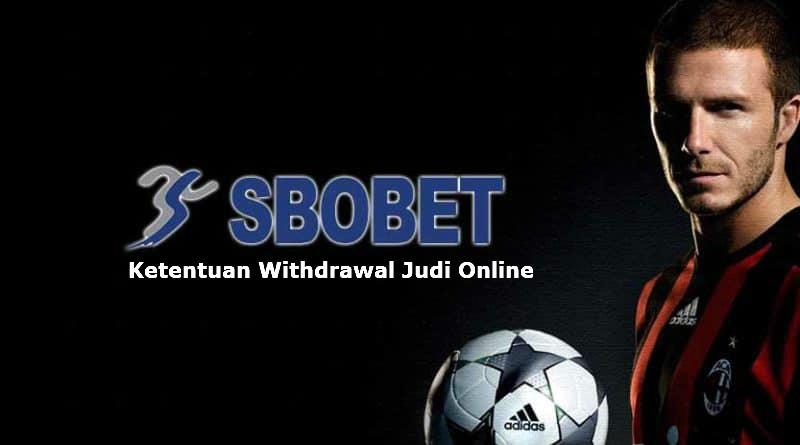 Syarat dan ketentuan withdraw di agen bola sbobet